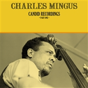 MINGUS, CHARLES - CANDID RECORDINGS, PART ONE