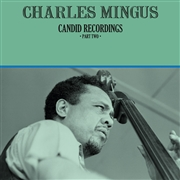 MINGUS, CHARLES - CANDID RECORDINGS, PART TWO