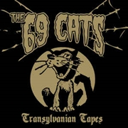 69 CATS - TRANSSYLVANIAN TAPES