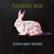 YAWNING MAN - (BLACK) THE REVOLT AGAINST TIRED NOISES