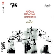 URBANIAK, MICHAL -CONSTELLATION- - IN CONCERT (POLISH JAZZ VOL. 36)