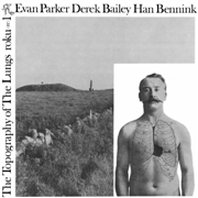 PARKER, EVAN/DEREK BAILEY/HAN BENNINK - THE TOPOGRAPHY OF THE LUNGS