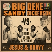 BIG SANDY VS. DEKE DICKERSON - JESUS & GRAVY