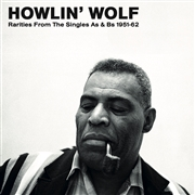 HOWLIN' WOLF - RARITIES FROM THE SINGLES A'S & B'S 1951-'62