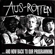 AUS-ROTTEN - ...AND NOW BACK TO OUR PROGRAMMING