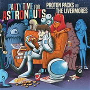 PROTON PACKS/LIVERMORES - SPLIT (PARTY TIME FOR ASTRONAUTS)