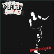 DEALER - BOOTLEGGED (SILVER)