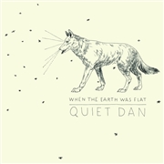 QUIET DAN - WHEN THE EARTH WS FLAT