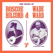 HOLCOMB, ROSCOE/WADE WARD - THE MUSIC OF ROSCOE HOLCOMB & WADE WARD