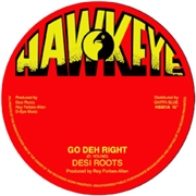 DESI ROOTS/REVOLUTIONARIES - GO DEH RIGHT/GO DEH DUB