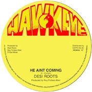 DESI ROOTS - HE AIN'T COMIN'/JEREMIAH SPECIAL DUBWIZE