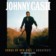 CASH, JOHNNY - SONGS OF OUR SOIL/GREATEST!