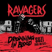 RAVAGERS - DROWNING IN BLOOD/SUZI (HAS AN UZI)