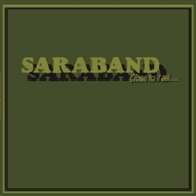 SARABAND - CLOSE TO IT ALL