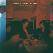 PARADES AGAINST PARADES - DRIVING ME STONED