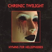 CHRONIC TWILIGHT - HYMNES FOR HELIOPHOBES