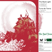 BAD LIGHT/TUNA DE TIERRA - THE BAD TUNA