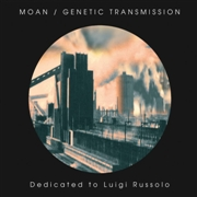 MOAN/GENETIC TRANSMISSION - DEDICATED TO LUIGI RUSSOLO