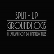 GROUNDHOGS - SPLIT-UP: A EXHUMATION BY ANDREW LILES