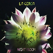 LA CERCA - NIGHT BLOOM