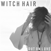 WITCH HAIR - OUT ON LOVE