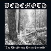 BEHEMOTH - (BLACK) AND THE FORESTS DREAM ETERNALLY