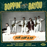 VARIOUS - BOPPIN' BY THE BAYOU: FLIP, FLOP & FLY