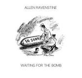 RAVENSTINE, ALLEN - WAITING FOR THE BOMB