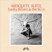 BROWN, LUCKY -& THE S.G.'S- - MESQUITE SUITE