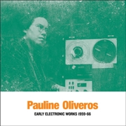 OLIVEROS, PAULINE - EARLY ELECTRONIC WORKS 1959-66 (2LP)