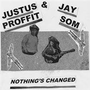 PROFFIT, JUSTUS -& JAY SOM- - NOTHING'S CHANGED