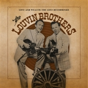 LOUVIN BROTHERS - LOVE AND WEALTH: THE LOST RECORDINGS (2LP)