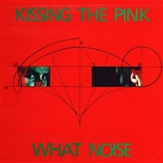 KISSING THE PINK - WHAT NOISE : SPECIAL EDITION