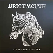 DRIFT MOUTH - LITTLE PATCH OF SKY