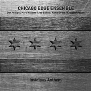 CHICAGO EDGE ENSEMBLE - INSIDIOUS ANTHEM