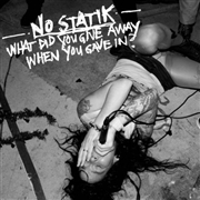 NO STATIK - WHAT DID YOU GIVE AWAY WHEN YOU GAVE IN?