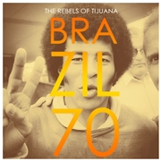 "REBELS OF TIJUANA - BRAZIL 70 (10"")"