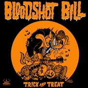 BLOODSHOT BILL - TRICK AND TREAT