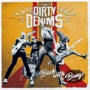 DIRTY DENIMS - BACK WITH A BANG!