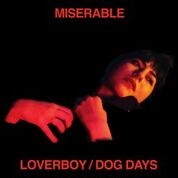 MISERABLE - LOVERBOY/DOG DAYS