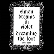 SIMON DREAMS IN VIOLET - DREAMING THE LOST 1992-1996
