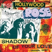 HOLLYWOOD ROSE - SHADOW OF YOUR LOVE/RECKLESS LIFE