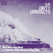 DIRTY CONTACTS - THE WORLD'S END/WHEN YOU STOP LOVING ME