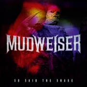MUDWEISER - SO SAID THE SNAKE