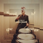 SAN JUAN, STÉPHANE - SAVED BY THE DRUMS