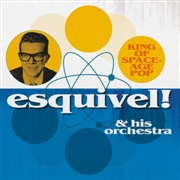 ESQUIVEL & HIS ORCHESTRA - KING OF SPACE-AGE POP
