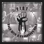 FIST - BACK WITH A VENGEANCE, VOL. 1
