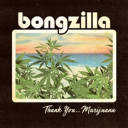 BONGZILLA - THANK YOU... MARIJUANA