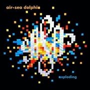AIR-SEA DOLPHIN - EXPLODING/BELLS