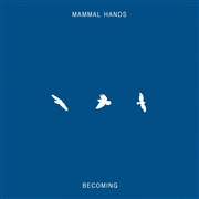 MAMMAL HANDS - BECOMING